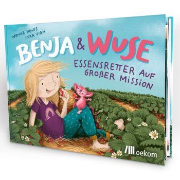 Benja & Wuse – Essensretter auf großer Mission: Kinderbuch zur Vermeidung von Lebensmittelverschwendung